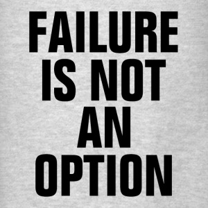 Failure Is Not An Option Motivation Success Hoodies - Men's T-Shirt