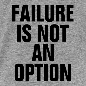 Failure Is Not An Option Motivation Success Hoodies - Men's Premium T-Shirt