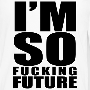 I'm so fucking Future T-Shirts - Men's Premium Long Sleeve T-Shirt