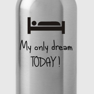 My only dream T-shirt - Water Bottle