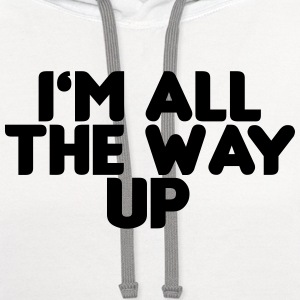I'm all the way up T-Shirts - Contrast Hoodie
