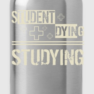 Studying - Student + Dying - Water Bottle