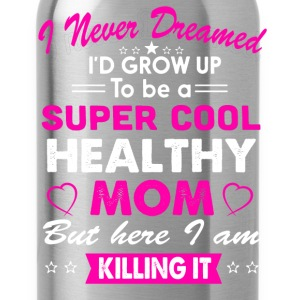 Super Cool Healthy Mom T-Shirt T-Shirts - Water Bottle