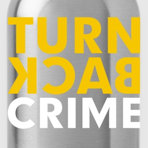 Turn Back Crime Campaign Slogan Sign Women's T-Shirts - Water Bottle