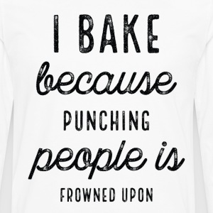 I Bake Because Punching People Is Frowned Upon - Men's Premium Long Sleeve T-Shirt