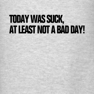 Today Was Suck, At Least Not A Bad Day HATE MONDAY Hoodies - Men's T-Shirt