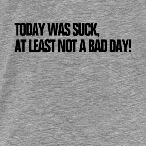 Today Was Suck, At Least Not A Bad Day HATE MONDAY Hoodies - Men's Premium T-Shirt