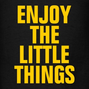 Enjoy The Little Things Hoodies - Men's T-Shirt