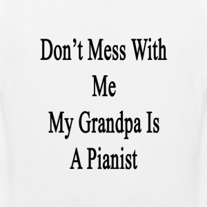 dont_mess_with_me_my_grandpa_is_a_pianis T-Shirts - Men's Premium Tank