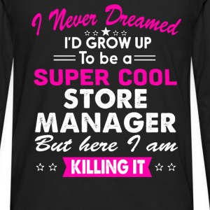 Super Cool Store Manager Women's Funny T-Shirt T-Shirts - Men's Premium Long Sleeve T-Shirt