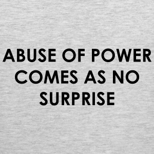 Abuse of power comes as no surprise Women's T-Shirts - Men's Premium Tank