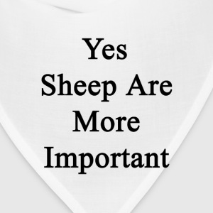 yes_sheep_are_more_important T-Shirts - Bandana