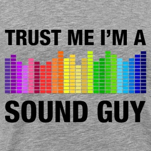 Trust Me I'm a Sound Guy Hoodies - Men's Premium T-Shirt