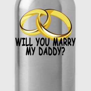 will_you_marry_my_daddy_ - Water Bottle