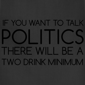 If You Want To Talk Politics - Adjustable Apron