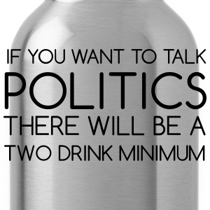 If You Want To Talk Politics - Water Bottle
