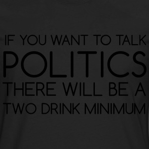 If You Want To Talk Politics - Men's Premium Long Sleeve T-Shirt