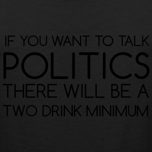 If You Want To Talk Politics - Men's Premium Tank