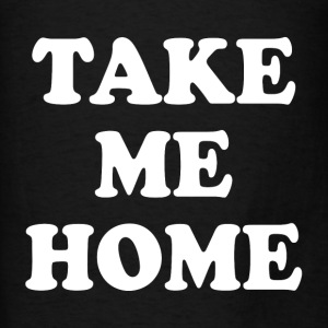 Take Me Home FUNNY Hoodies - Men's T-Shirt