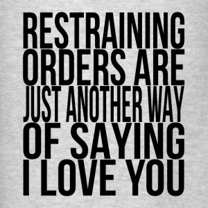 Restraining Orders are Just another way I Love You Hoodies - Men's T-Shirt