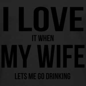 I LOVE MY WIFE (WHEN SHE LETS ME GO DRINKING) Baby & Toddler Shirts - Men's Premium Long Sleeve T-Shirt