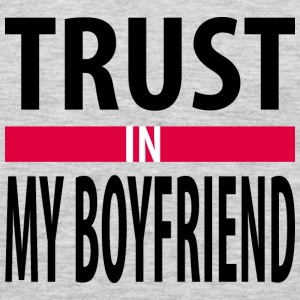 I trust in my boyfriend Tanks - Men's Premium Long Sleeve T-Shirt
