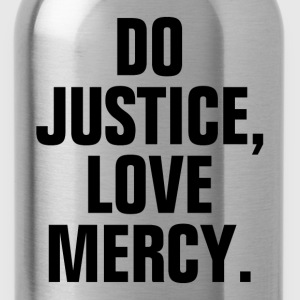 Do Justice Love Mercy Quote T-Shirts - Water Bottle