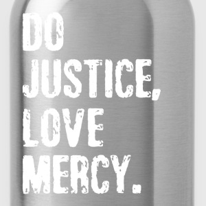 Do Justice Love Mercy Quote Women's T-Shirts - Water Bottle