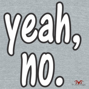 yeah, no. - Unisex Tri-Blend T-Shirt by American Apparel