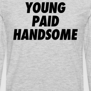 Young Paid Handsome  - Men's Premium Long Sleeve T-Shirt
