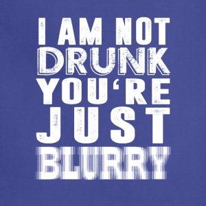 i am not drunk you're just blurry - Adjustable Apron