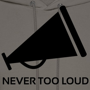Never Too Loud ! T-Shirts - Men's Hoodie
