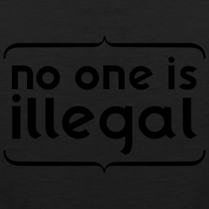 no one is ILLEGAL T-Shirts - Men's Premium Tank