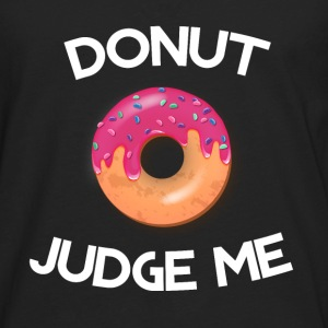 Donut Judge Me  Tanks - Men's Premium Long Sleeve T-Shirt
