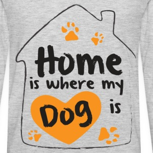Home is where my dog is - Men's Premium Long Sleeve T-Shirt