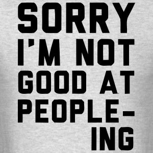 Not good at peopleing Long Sleeve Shirts - Men's T-Shirt