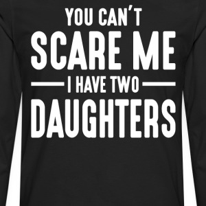 You Can't Scare Me I Have Two Daughters  - Men's Premium Long Sleeve T-Shirt