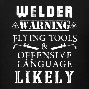 Welder Warning Shirt - Men's T-Shirt