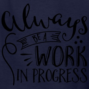 Always be a Work in Progress  - Kids' T-Shirt