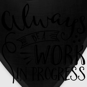 Always be a Work in Progress  - Bandana