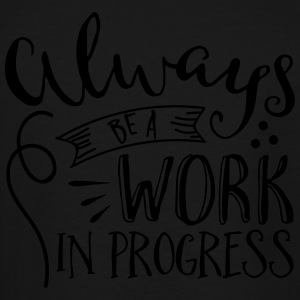 Always be a Work in Progress  - Men's Tall T-Shirt