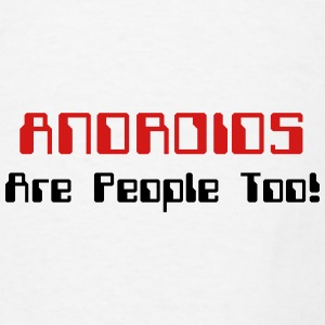 ANDROIDS Are People Too! Mugs & Drinkware - Men's T-Shirt