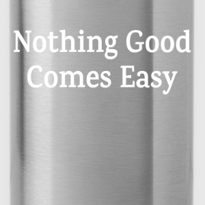 Nothing Good Comes Easy Quote Inspiration Hoodies - Water Bottle