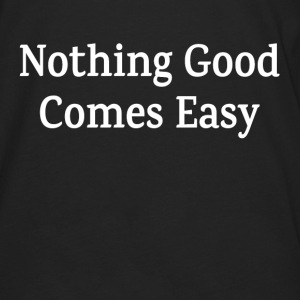 Nothing Good Comes Easy Quote Inspiration Hoodies - Men's Premium Long Sleeve T-Shirt
