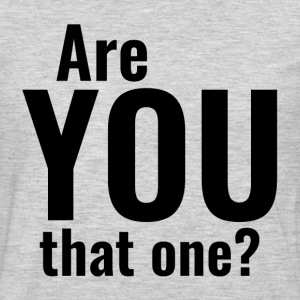 Are You That One? T-Shirts - Men's Premium Long Sleeve T-Shirt