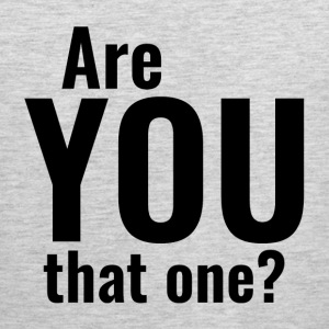 Are You That One? T-Shirts - Men's Premium Tank