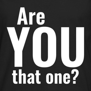 Are You That One? Tanks - Men's Premium Long Sleeve T-Shirt