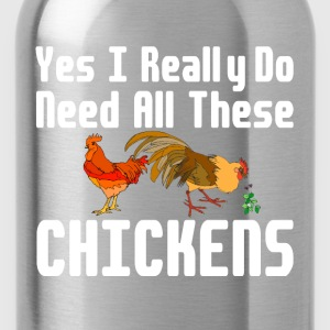 Yes I Really Do Need All These Chickens farm shirt - Water Bottle