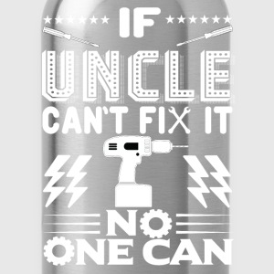 IF UNCLE CAN'T FIX IT! T-Shirts - Water Bottle