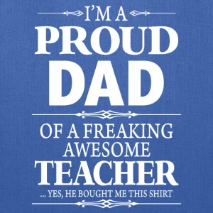 I'm A Proud Dad Of A Freaking Awesome Teacher - Tote Bag
